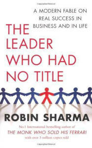Picture of The Leader Who Had No Title: A Modern Fable on Real Success in Business and in Life - Robin Sharma
